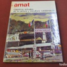 Libros de segunda mano: AMAT - MAESTROS ACTUALES DE LA PINTURA Y ESCULTURA CATALANAS - AR17. Lote 179950632