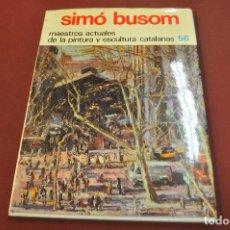Libros de segunda mano: SIMÓ BUSOM - MAESTROS ACTUALES DE LA PINTURA Y ESCULTURA CATALANAS - AR17. Lote 179951192