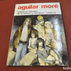 Libros de segunda mano: AGUILAR MORÉ - MAESTROS ACTUALES DE LA PINTURA Y ESCULTURA CATALANAS - AR17. Lote 179951368