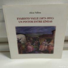 Libros de segunda mano: EVARISTO VALLE ( 1873- 1951 ) UN PINTOR ENTRE LÍNEAS. ALICIA VALLINA.. Lote 181155753