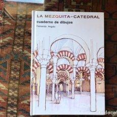 Libros de segunda mano: LA MEZQUITA-CATEDRAL. CUADERNO DE DIBUJOS. FERNANDO ANGULO. COMO NUEVO. Lote 181169320