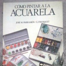 Libros de segunda mano: COMO PINTAR A LA ACUARELA - PARRAMON - G. FRESQUET. Lote 181401473