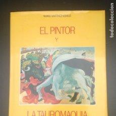 Libros de segunda mano: EL PINTOR Y LA TAUROMAQUIA . ÁLVARO MARTÍNEZ NOVILLO* TOROS . GOYA , PICASSO, BACON, BARJOLA, BOTERO. Lote 182047140