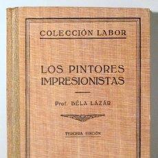 Libros de segunda mano: LÁZÁR, BÉLA - LOS PINTORES IMPRESIONISTAS - BUENOS AIRES 1942 - ILUSTRADO. Lote 182158112