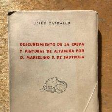 Libros de segunda mano: DESCUBRIMMIENTO DE LA CUEVA Y PINTURAS DE ALTAMIRA POR D. MARCELINO S. DE SAUTUOLA. JESÚS CARBALLO.. Lote 182360126