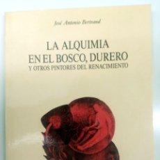 Libros de segunda mano: LA ALQUIMIA EN EL BOSCO, DURERO YOTROS PINTORES DEL RENACIMIENTO - JOSE ANTONIO BERTRAND - AGOTADO. Lote 182498907