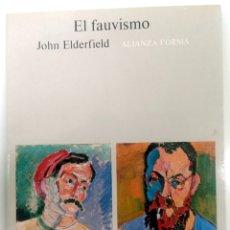 Libros de segunda mano: JOHN ELDERFIELD: EL FAUVISMO (ALIANZA FORMA, 1987) MUY BUEN ESTADO. Lote 182499836