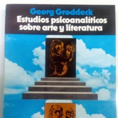 Libros de segunda mano: ESTUDIOS PSICOANALÍTICOS SOBRE ARTE Y LITERATURA - GEORGE GRODDECK - ARTE -PSICOLOGÍA. Lote 182500631