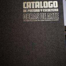 Libros de segunda mano: CATALOGO DE PINTURA Y ESCULTURA - DIPUTACION PROVINCIAL DE ALICANTE 1972. Lote 183041835