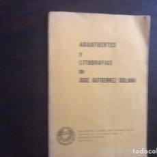 Libros de segunda mano: AGUAFUERTE Y LITOGRAFÍAS DE JOSÉ GUTIÉRREZ SOLANA. Lote 183349056