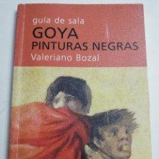 Libros de segunda mano: GOYA. PINTURAS NEGRAS. GUÍA DE SALA (VALERIANO BOZAL). Lote 183434183