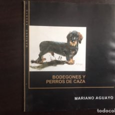 Libros de segunda mano: BODEGONES Y PERROS DE CAZA. MARIANO AGUAYO. Lote 183446420