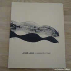 Libros de segunda mano: LIBRO-CATÁLOGO DE JAUME AMIGÓ.LE MONDE FLOTTANT.GALERIA PAQUI DELGADO 2009.40 PÁG.. Lote 183470793