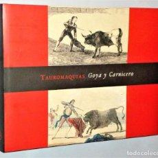 Libros de segunda mano: TAUROMAQUIAS. GOYA Y CARNICERO. Lote 184783910