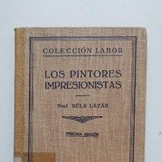 Libros de segunda mano: LOS PINTORES IMPRESIONISTAS. - BELA LAZAR. COLECCION EDITORIAL LABOR. 1942. TDK431. Lote 185719452