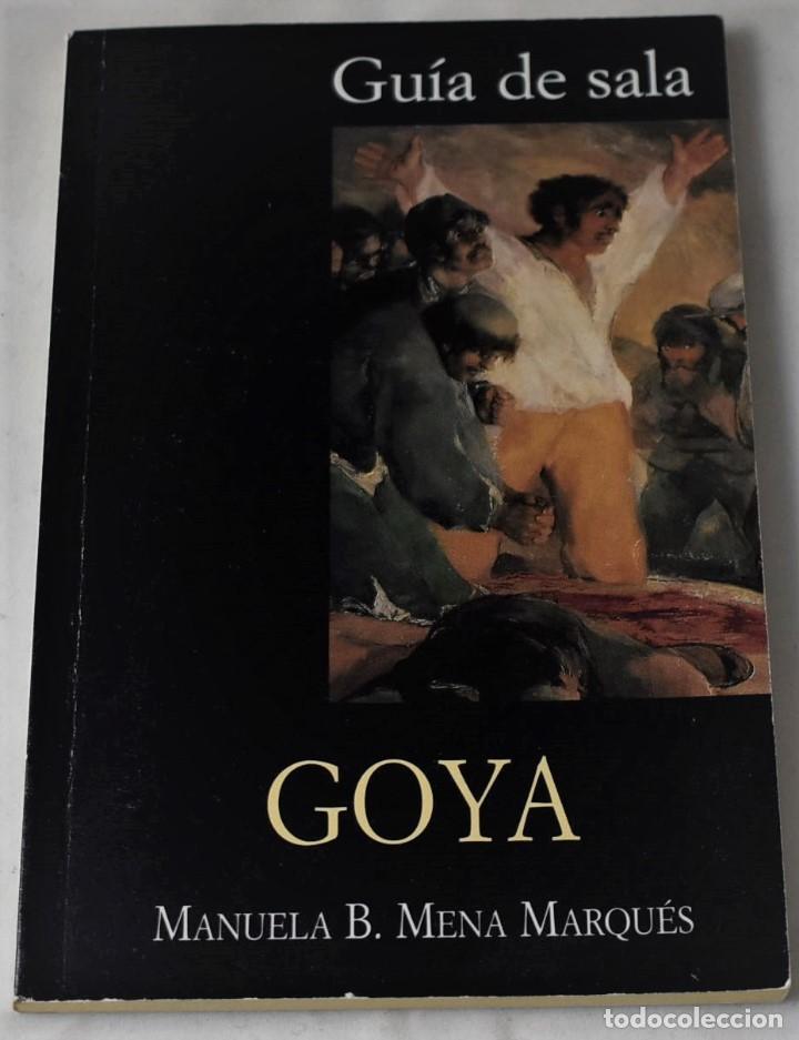 GOYA. GUÍA DE SALA MUSEO DEL PRADO. MENA MARQUÉS, MANUELA B. (Libros de Segunda Mano - Bellas artes, ocio y coleccionismo - Pintura)
