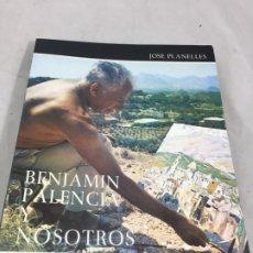 Libros de segunda mano: BENJAMIN PALENCIA Y NOSOTROS CON UN ENVÍO Y OTRAS COSAS. JOSÉ PLANELLES . PAPELES DE ALTEA. 1976. Lote 186005113
