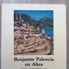 Libros de segunda mano: BENJAMIN PALENCIA EN ALTEA. EXPOSICIÓN HOMENAJE. CASA DE CULTURA ALTEA. 1989. Lote 187421111