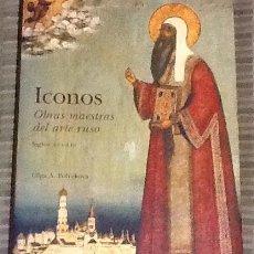 Libri di seconda mano: ICONOS. OBRAS MAESTRAS DEL ARTE RUSO SIGLOS XVI-XIX. OLGA A. POLYAKOVA.. Lote 189561225