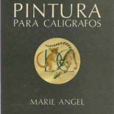 Libros de segunda mano: MARIE ANGEL PINTURA PARA CALIGRAFOS HERMANN BLUME MADRID 1985. Lote 189739737