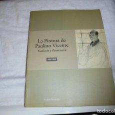Libros de segunda mano: LA PINTURA DE PAULINO VICENTE TRADICION Y RENOVACION 1900-1990.AMPARO FERNANDEZ .-2000.-1ª EDICION. Lote 190173248