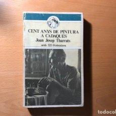 Libros de segunda mano: CENT ANYS DE PINTURA CADAQUÉS. J.J. THARRATS 150 ILUSTRAC. EDICIONS DEL COTAL. EMPORDÀ. Lote 190841265