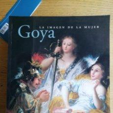 Libros de segunda mano: GOYA. LA IMAGEN DE LA MUJER. CATÁLOGO. Lote 190976598