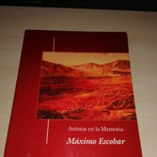Libros de segunda mano: MÁXIMO ESCOBAR - ARTISTA EN LA MEMORIA. Lote 191065145