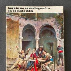 Libros de segunda mano: LOS PINTORES MALAGUEÑOS EN EL SIGLO XIX , BALTASAR PEÑA HINOJOSA , MALAGA 1984 . Lote 191068381