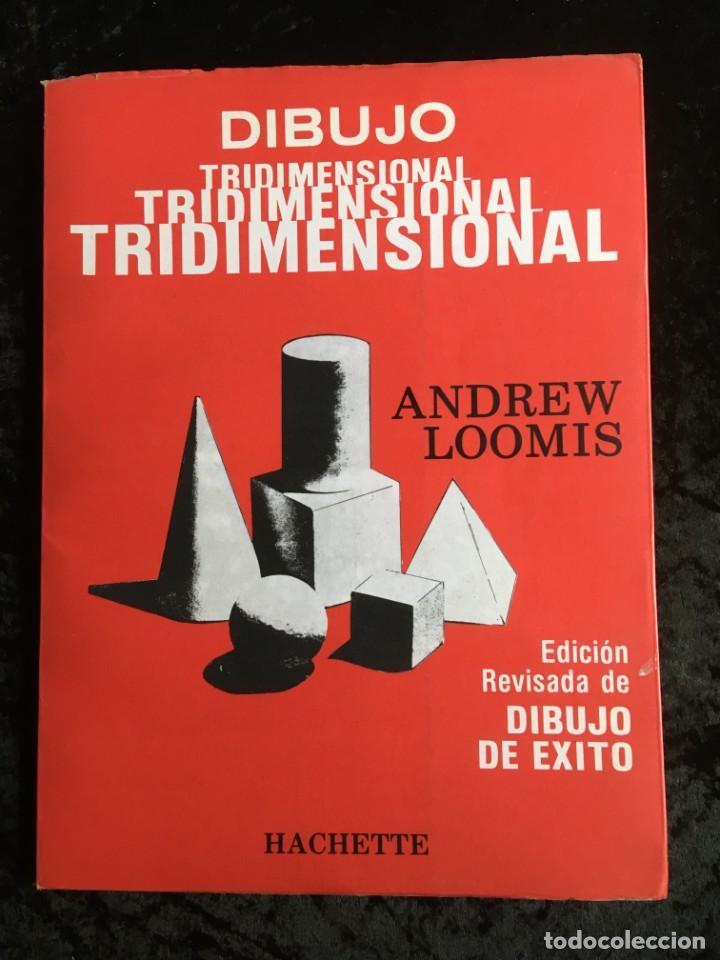 DIBUJO TRIDIMENSIONAL - ANDREW LOOMIS - HACHETTE - MUY ILUSTRADO - RARO EN COMERCIO (Libros de Segunda Mano - Bellas artes, ocio y coleccionismo - Pintura)