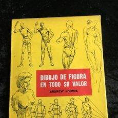 Libros de segunda mano: DIBUJO DE FIGURA EN TODO SU VALOR - ANDREW LOOMIS - HACHETTE - MUY ILUSTRADO -. Lote 191114272