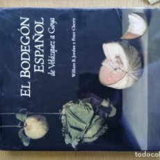 Libros de segunda mano: EL BODEGÓN ESPAÑOL DE VELÁZQUEZ A GOYA. W.B. JORDAN Y P. CHERRY. Lote 191143160