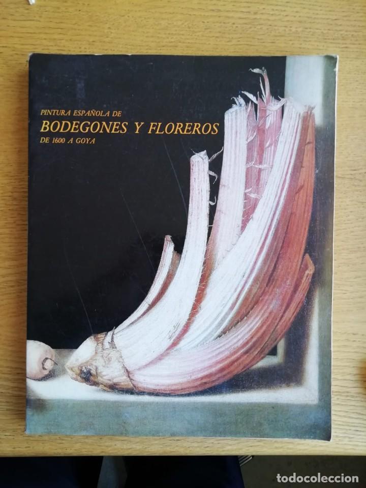 PINTURA ESPAÑOLA DE BODEGONES Y FLOREROS DE 1600 A GOYA. CATÁLOGO (Libros de Segunda Mano - Bellas artes, ocio y coleccionismo - Pintura)