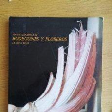 Libros de segunda mano: PINTURA ESPAÑOLA DE BODEGONES Y FLOREROS DE 1600 A GOYA. CATÁLOGO. Lote 191143461