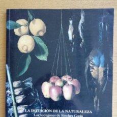 Libros de segunda mano: LA IMITACIÓN DE LA NATURALEZA. LOS BODEGONES DE SÁNCHEZ COTÁN. CATÁLOGO. Lote 191143685