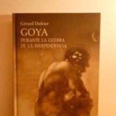 Libros de segunda mano: GOYA DURANTE LA GUERRA DE LA INDEPENDENCIA. DUFOUR, GÉRARD. CÁTEDRA. Lote 191212110