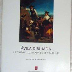 Libros de segunda mano: ÁVILA DIBUJADA - LA CIUDAD ILUSTRADA EN EL SIGLO XIX - JESÚS Mª SANCHIDRIÁN - VER INDICE Y FOTOS. Lote 191525401