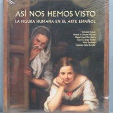 Libros de segunda mano: ASI NOS HEMOS VISTO. LA FIGURA HUMANA EN EL ARTE ESPAÑOL. PRECINTADO. Lote 191651675