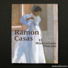 Libros de segunda mano: RAMÓN CASAS. EL MODERNISMO PINTADO. Lote 191984506