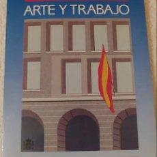 Libros de segunda mano: ARTE Y TRABAJO. MINISTERIO DE TRABAJO Y SEGURIDAD SOCIAL DIFERENTES ARTISTAS. Lote 192031897