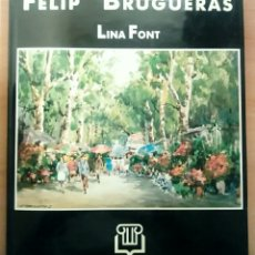 Libros de segunda mano: LIBRO PINTOR FELIP BRUGUERAS - LINA FONT - ANTOLOGIA D'ARTISTES CONTEMPORANIS. FELIPE BRUGUERAS. Lote 172356068