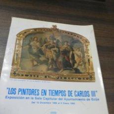 Libros de segunda mano: LOS PINTORES EN TIEMPOS DE CARLOS III. EXPOSICION EN LA SALA CAPITULAR DEL AYUNTAMIENTO ECIJA. 1989.. Lote 193672142