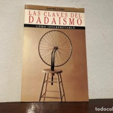 Libros de segunda mano: LAS CLAVES DEL DADAÍSMO. COMO INTERPRETARLO. LOURDES CIRLOT. EDITORIAL PLANETA. Lote 193842002