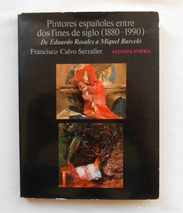 PINTORES ESPAÑOLES ENTRE DOS FINES DE SIGLO (1880-1990) - FRANCISCO CALVO SERRALLER ED. ALIANZA (Libros de Segunda Mano - Bellas artes, ocio y coleccionismo - Pintura)