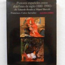 Libros de segunda mano: PINTORES ESPAÑOLES ENTRE DOS FINES DE SIGLO (1880-1990) - FRANCISCO CALVO SERRALLER ED. ALIANZA. Lote 194221030