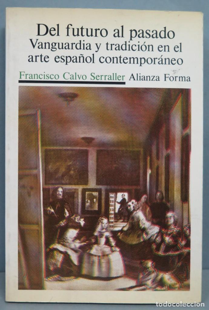 DEL FUTURO AL PASADO. VANGUARDIA Y TRADICION ARTE ESPAÑOL CONTEMPORANEO. FRANCISCO CALVO (Libros de Segunda Mano - Bellas artes, ocio y coleccionismo - Pintura)