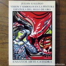 Libros de segunda mano: JULIÁN GÁLLEGO - VISIÓN Y SÍMBOLOS EN LA PINTURA ESPAÑOLA DEL SIGLO DE ORO - 1987 -HISTORIA DEL ARTE. Lote 194223490