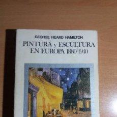 Libros de segunda mano: PINTURA Y ESCULTURA EN EUROPA 1880-1940. GEORGE HEARD HAMILTON. Lote 194255983