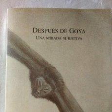 Libros de segunda mano: DESPUES DE GOYA UNA MIRADA SUBJETIVA.COMISARIO ANTONIO SAURA.GOBIERNO DE ARAGON.1996. Lote 194282936