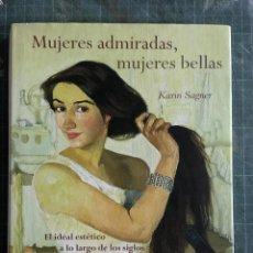 Libros de segunda mano: MUJERES ADMIRADAS, MUJERES BELLAS: EL IDEAL ESTÉTICO A LO LARGO DE LOS SIGLOS MAEVA. 2011. Lote 194512837